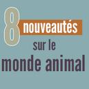 8 nouveautés sur le monde animal
