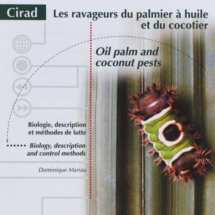 Les ravageurs du palmier à huile et du cocotier/Oil Palm and Coconut Pests - Dominique Mariau - Cirad