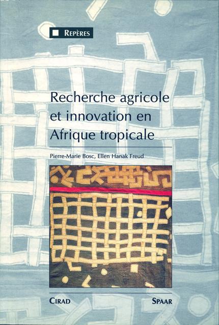 Recherche agricole et innovation en Afrique tropicale - Ellen Hanak Freud, Pierre-Marie Bosc - Cirad