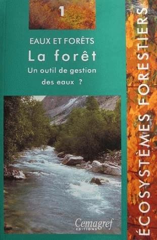 Eaux et forêts. La forêt : un outil de gestion des eaux ? - Jacques Lavabre, Vazken Andréassian - Irstea
