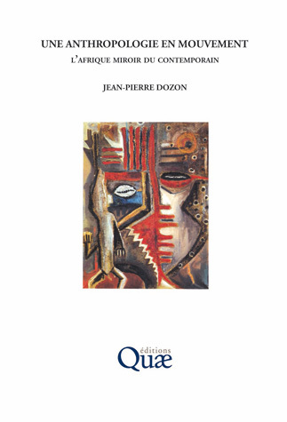 Une anthropologie en mouvement - Jean-Pierre Dozon - Éditions Quae