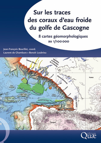 On the Trail of Cold Water Corals in the Gulf of Gascony - Jean-François Bourillet, Laurent de Chambure, Benoit Loubrieu - Éditions Quae