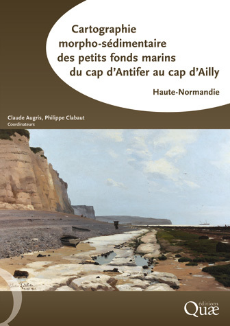 Morpho-sedimentary Mapping of Shallow Waters from Cap d'Antifer to Cap d'Ailly -  - Éditions Quae