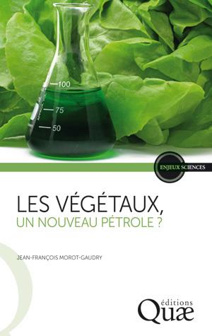 Les végétaux, un nouveau pétrole ? - Jean-François Morot-Gaudry - Éditions Quae
