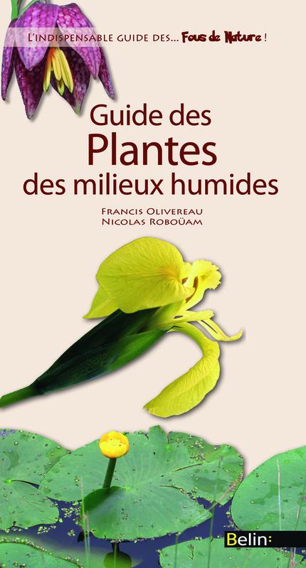 Guide des plantes des milieux humides - Francis Olivereau, Nicolas Roboüam - Belin