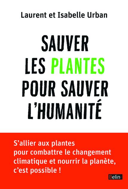 Sauver les plantes pour sauver l'humanité - Laurent Urban, Isabelle Urban - Belin
