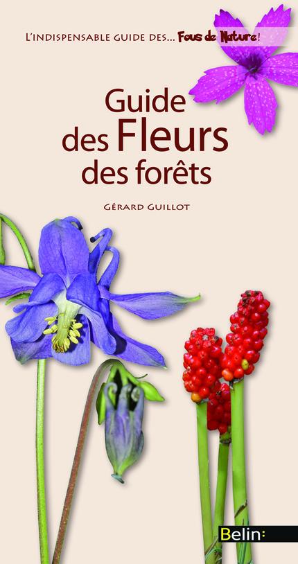 Guide des fleurs des forêts - Gérard Guillot - Belin