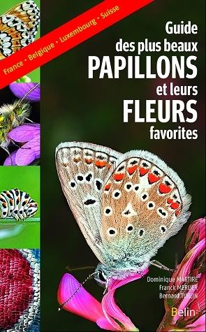 Guide des plus beaux papillons et de leurs fleurs favorites - Dominique Martiré, Franck Merlier, Bernard Turlin - Belin