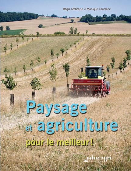 Paysage et agriculture pour le meilleur ! - Régis Ambroise, Monique Toublanc - Educagri