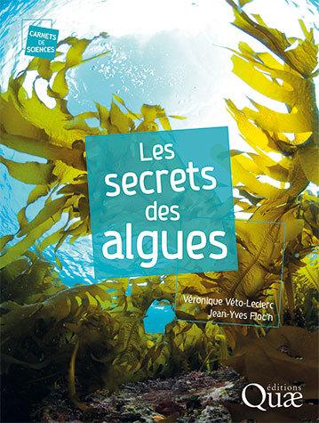 Les secrets des algues - Véronique Véto-Leclerc, Jean-Yves Floc'h - Éditions Quae