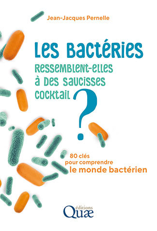 Do bacteria look like cocktail sausages?  - Jean-Jacques Pernelle - Éditions Quae