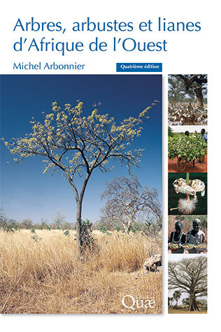 West African trees, shrubs and lianas - Michel Arbonnier - Éditions Quae