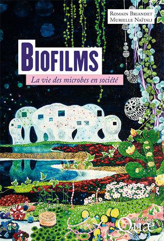 Biofilms - Romain Briandet, Murielle Naïtali - Éditions Quae