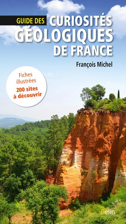 Guide des curiosités géologiques de France - François  Michel - Belin