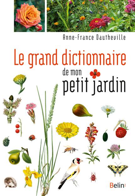Le grand dictionnaire de mon petit jardin - Anne-France  Dautheville - Belin