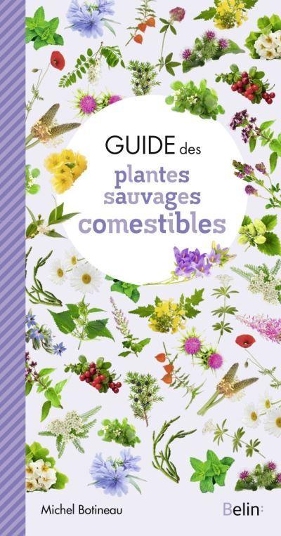 Guide des plantes sauvages comestibles - Michel Botineau - Belin