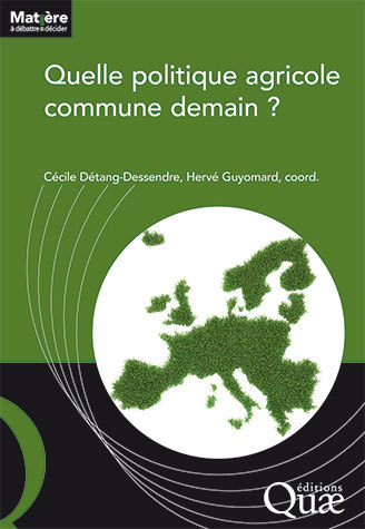 What common agricultural policy for the future? -  - Éditions Quae