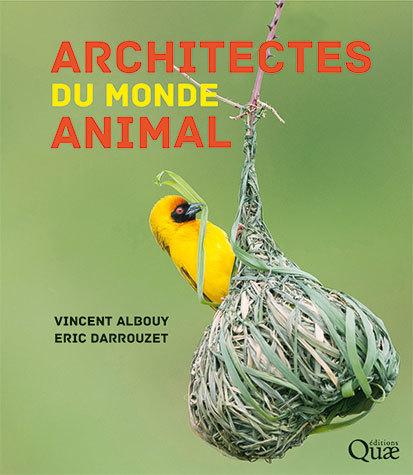 Architects of the animal kingdom - Vincent Albouy, Eric Darrouzet - Éditions Quae