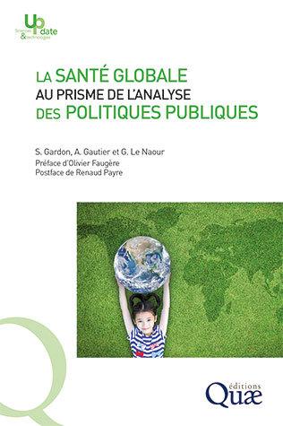 Global health through the prism of public policy analysis - Sébastien Gardon, Amandine Gautier, Gwenola Le Naour - Éditions Quae