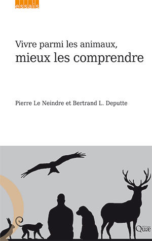 Living among animals and better understanding them - Pierre Le Neindre, Bertrand L. Deputte - Éditions Quae
