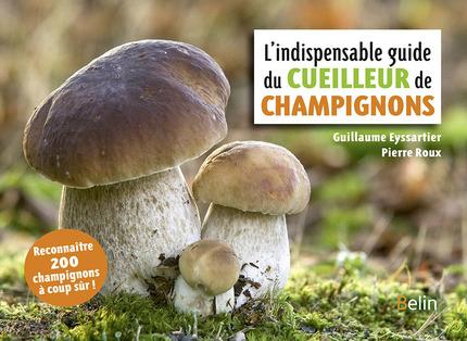 L'indispensable guide du cueilleur de champignons - Guillaume Eyssartier, Pierre Roux - Belin