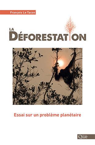 La déforestation - François Le Tacon - Éditions Quae