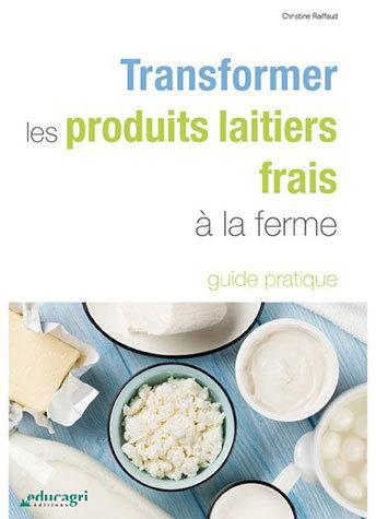 Transformer les produits laitiers frais à la ferme - Philippe Dudez, Martine Francois, Christine Raiffaud - Educagri