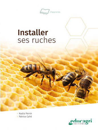 Installer ses ruches - Nadia Perrin, Patrice Cahé - Educagri