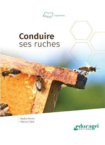 Conduire ses ruches - Nadia Perrin, Patrice Cahé - Educagri
