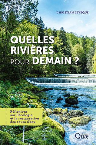 Quelles rivières pour demain ? - Christian Lévêque - Éditions Quae