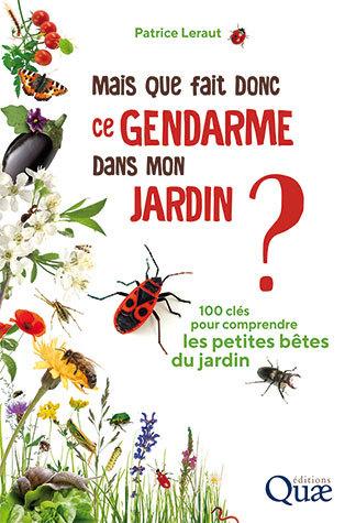 Mais que fait donc ce gendarme dans mon jardin ? - Patrice Leraut - Éditions Quae