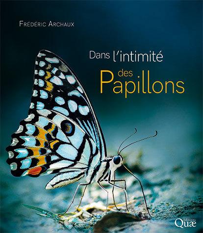 Dans l'intimité des papillons - Frédéric Archaux - Éditions Quae