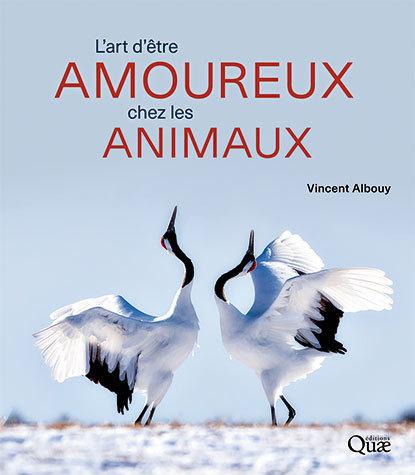 L'art d'être amoureux chez les animaux - Vincent Albouy - Éditions Quae