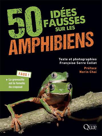 50 idées fausses sur les amphibiens - Françoise Serre Collet - Éditions Quae